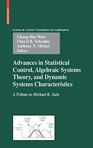 9780817647940: Advances in Statistical Control, Algebraic Systems Theory, and Dynamic Systems Characteristics: A Tribute to Michael K. Sain (Systems & Control: Foundations & Applications)