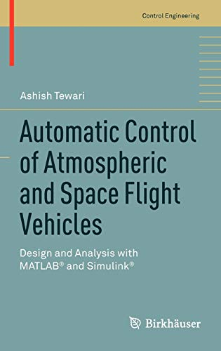 9780817648633: Automatic Control of Atmospheric and Space Flight Vehicles: Design and Analysis with MATLAB® and Simulink® (Control Engineering)