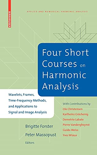9780817648909: Four Short Courses on Harmonic Analysis: Wavelets, Frames, Time-Frequency Methods, and Applications to Signal and Image Analysis (Applied and Numerical Harmonic Analysis)
