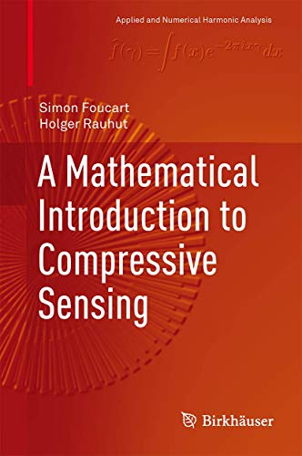 9780817649470: A Mathematical Introduction to Compressive Sensing (Applied and Numerical Harmonic Analysis)