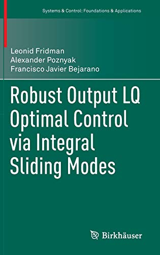 9780817649616: Robust Output LQ Optimal Control via Integral Sliding Modes (Systems & Control: Foundations & Applications)