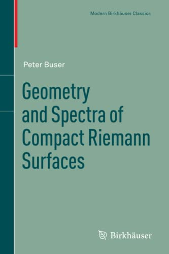 9780817649913: Geometry and Spectra of Compact Riemann Surfaces (Modern Birkhauser Classics)