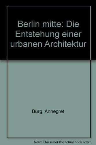 Berlin mitte: Die Entstehung einer urbanen Architektur (German Edition) (0817650636) by Burg, Annegret