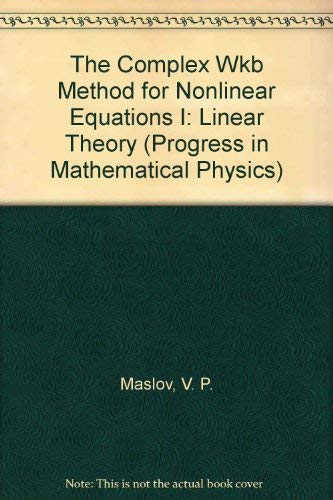9780817650889: The Complex Wkb Method for Nonlinear Equations I: Linear Theory (Progress in Mathematical Physics)