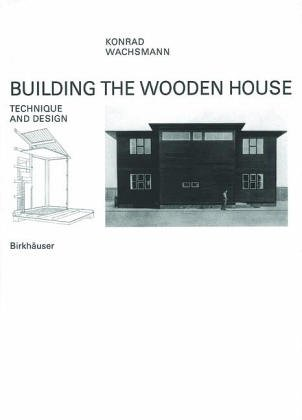 Building the Wooden House : Technique and: Konrad Wachsmann