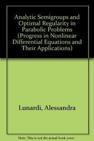9780817651725: Analytic Semigroups and Optimal Regularity in Parabolic Problems (Progress in Nonlinear Differential Equations & Their Applications)