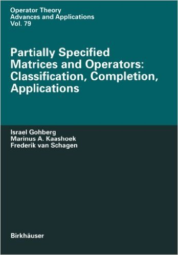9780817652593: Partially Specified Matrices and Operators: Classification, Completion, Applications (Operator Theory Advances and Applications)