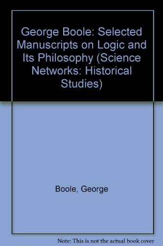 9780817654566: George Boole: Selected Manuscripts on Logic and Its Philosophy (Science Networks: Historical Studies)