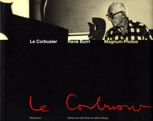9780817659998: Le Corbusier: Photographs by Rene Burri : Moments in the Life of a Great Architect