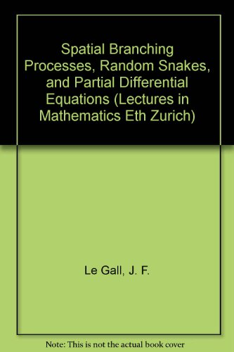 9780817661267: Spatial Branching Processes, Random Snakes, and Partial Differential Equations (Lectures in Mathematics Eth Zurich)