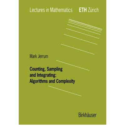 9780817669461: Counting, Sampling and Integrating: Algorithms and Complexity