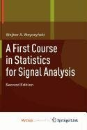 9780817681029: A First Course in Statistics for Signal Analysis