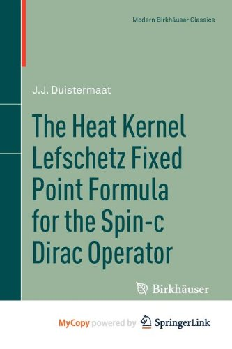 9780817682484: The Heat Kernel Lefschetz Fixed Point Formula for the Spin-c Dirac Operator