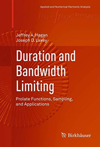 9780817683061: Duration and Bandwidth Limiting: Prolate Functions, Sampling, and Applications (Applied and Numerical Harmonic Analysis)