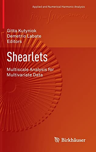 Shearlets: Multiscale Analysis for Multivariate Data (Applied and Numerical Harmonic Analysis): ...