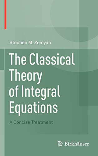 9780817683481: The Classical Theory of Integral Equations: A Concise Treatment
