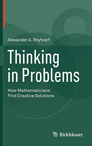 9780817684051: Thinking in Problems: How Mathematicians Find Creative Solutions
