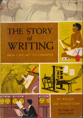THE STORY OF WRITING - FROM CAVE ART TO COMPUTER: Cahn, William and Rhoda
