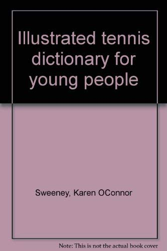 Illustrated Tennis Dictionary for Young People: Sweeney, Karen O'Connor, Ross, David, ill.,