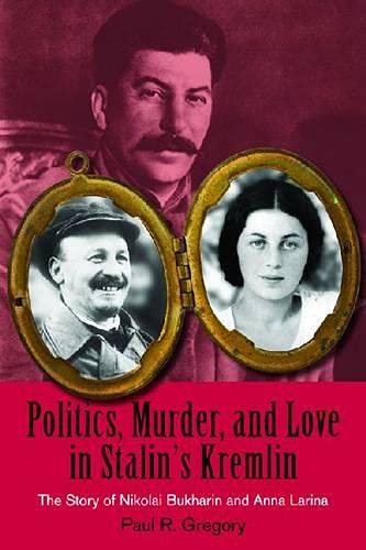 9780817910358: Politics, Murder, and Love in Stalin's Kremlin: The Story of Nikolai Bukharin and Anna Larina (Hoover Institution Press Publication)