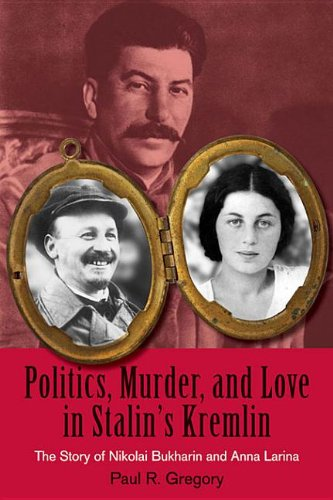 9780817910365: Politics, Murder, and Love in Stalin's Kremlin: The Story of Nikolai Bukharin and Anna Larina