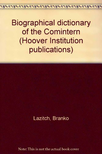 9780817912116: Biographical dictionary of the Comintern, (Hoover Institution publications, 121)