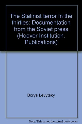 9780817912611: The Stalinist Terror in the Thirties: Documentation from the Soviet Press (Hoover Institution Publications 126)