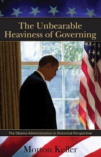 The Unbearable Heaviness of Governing: The Obama: Morton Keller