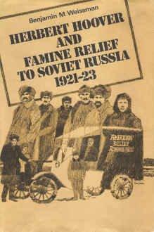 Herbert Hoover and Famine Relief to Soviet Russia: 1921-1923: Weissman, Benjamin M.