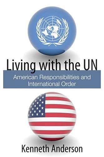 Living with the Un : American Responsibilities: Anderson, Kenneth