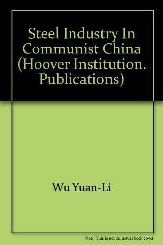 Steel Industry in Communist China (Hoover Institution: Wu Yuan-Li