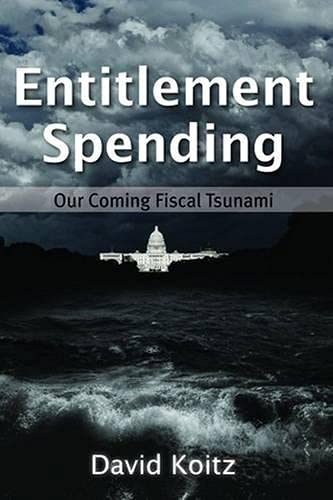 Entitlement Spending: Our Coming Fiscal Tsunami (Hoover Institution Press Publication): Koitz, ...
