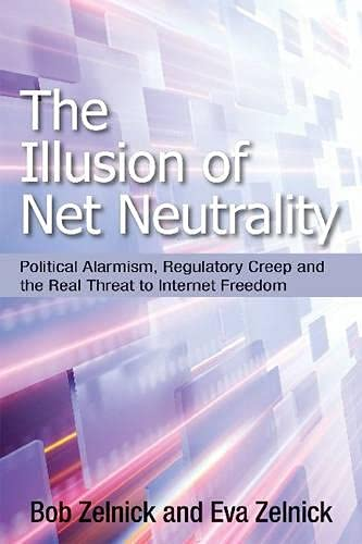 9780817915940: The Illusion of Net Neutrality: Political Alarmism, Regulatory Creep and the Real Threat to Internet Freedom (Hoover Institution Press Publication (Hardcover))