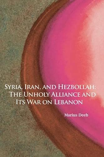 9780817916657: Syria, Iran, and Hezbollah: The Unholy Alliance and Its War on Lebanon (Hoover Institution Press Publications)
