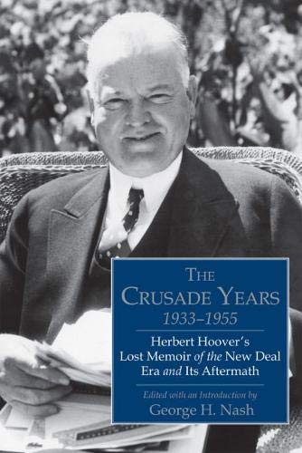 9780817916749: The Crusade Years, 1933–1955: Herbert Hoover's Lost Memoir of the New Deal Era and Its Aftermath (Hoover Institution Press Publication (Hardcover))