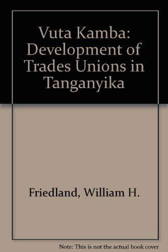 Vuta Kamba: Development of Trades Unions in Tanganyika (9780817918422) by William H. Friedland