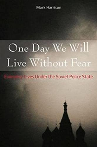 One Day We Will Live Without Fear: Everyday Lives Under the Soviet Police State (Hardcover): Mark ...