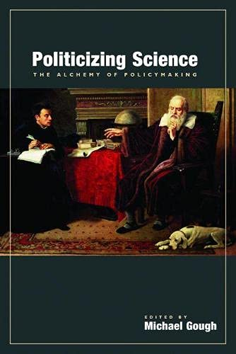 9780817939328: Politicizing Science: The Alchemy of Policymaking