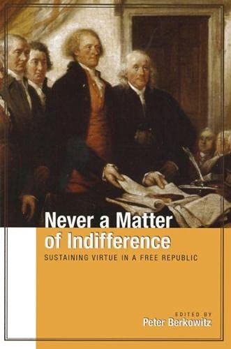 9780817939625: Never a Matter of Indifference: Sustaining Virtue in a Free Republic (Hoover Institution Press Publication)