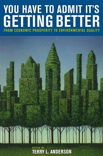 9780817944827: You Have to Admit It's Getting Better: From Economic Prosperity to Environmental Quality