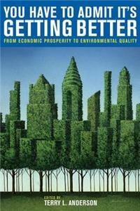 9780817944889: You Have to Admit It's Getting Better: From Economic Prosperity to Environmental Quality (Hoover Institution Press Publication (Paperback))