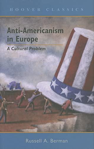 Anti-Americanism in Europe: A Cultural Problem (HOOVER CLASSICS): Berman, Russell A.