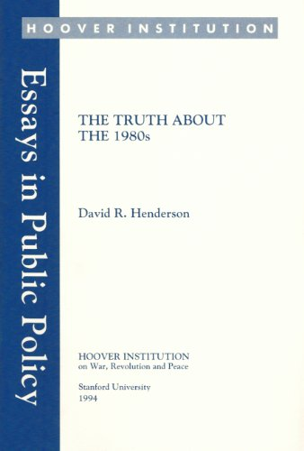 The Truth About the 1980s (Essays in Public Policy): Henderson, David R.