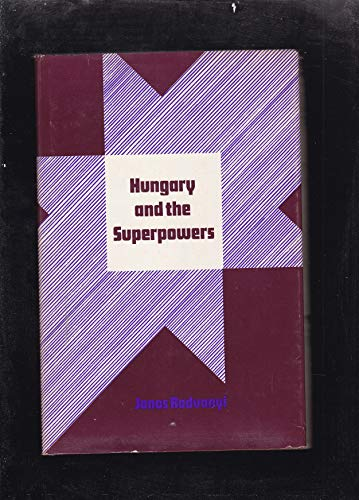 9780817961114: Hungary and the Superpowers: The 1956 Revolution and Realpolitik