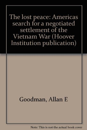 The lost peace: America's search for a negotiated settlement of the Vietnam War (Hoover ...