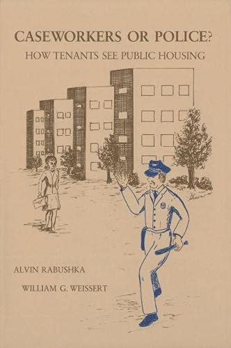 Caseworkers or Police?: How Tenants See Public Housing: Alvin Rabushka, William G. Weissert