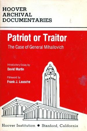 Patriot Or Traitor : The Case Of General Mihailovich - Proceedings And Report Of The Commission O...
