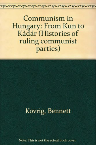 Communism in Hungary: From Kun to Kadar