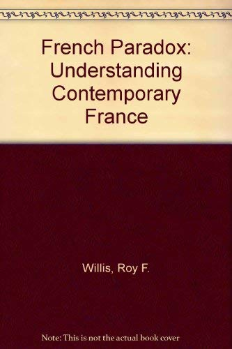 French Paradox: Understanding Contemporary France: Willis, Roy F.