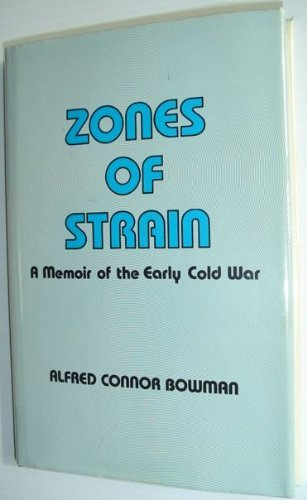 Zones of Strain: Memoir of the Early Cold War (Hoover Press publication): Bowman, Alfred Connor